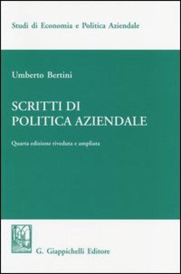 Scritti di politica aziendale - Umberto Bertini   Rochesterscifianimecon.com