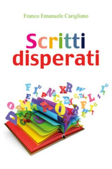Scritti disperati - Franco Emanuele Carigliano |