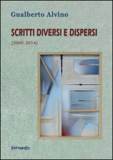 Scritti diversi e dispersi (2000-2014) - Gualberto Alvino   Kritjur.org