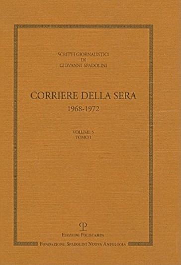 Scritti giornalistici. 5: Corriere della Sera 1968-1972 - Giovanni Spadolini |