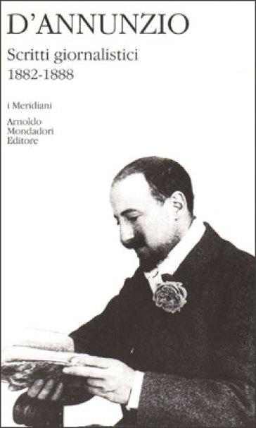 Scritti giornalistici (1882-1888). 1. - Gabriele D'Annunzio | Kritjur.org