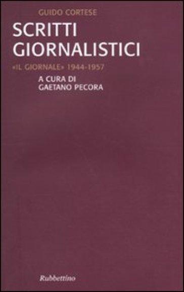 Scritti giornalistici. «Il Giornale» 1944-1957 - Guido Cortese |