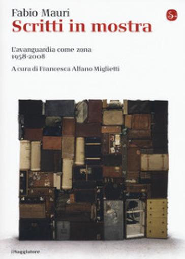 Scritti in mostra. L'avanguardia come zona 1958-2008 - Fabio Mauri pdf epub