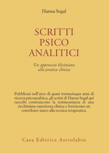 Scritti psicoanalitici. Un approccio kleiniano alla pratica clinica - Hanna Segal | Jonathanterrington.com