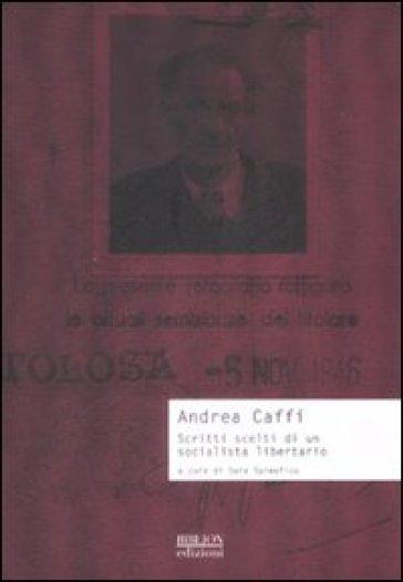 Scritti scelti di un socialista libertario - Andrea Caffi |