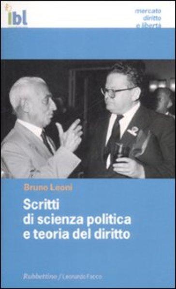 Scritti di scienza politica e teoria del diritto - Bruno Leoni  