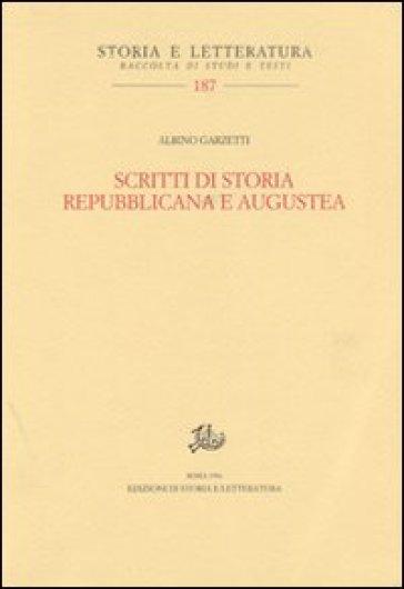 Scritti di storia repubblicana e augustea - Albino Garzetti  