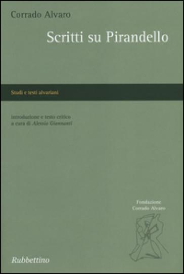 Scritti su Pirandello - Corrado Alvaro |