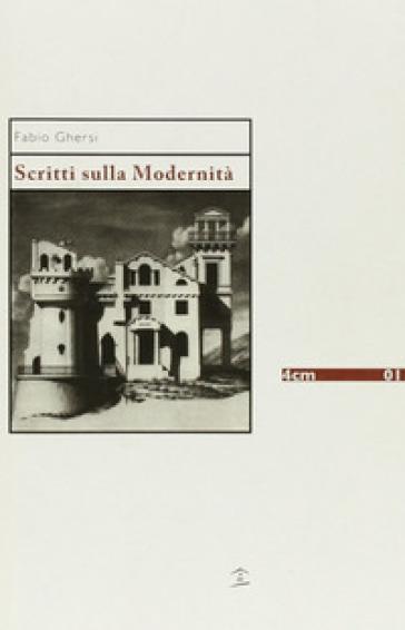 Scritti sulla modernità - Fabio Ghersi |