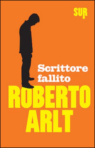 Scrittore fallito - Roberto Arlt | Jonathanterrington.com