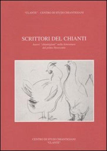 Scrittori del Chianti. Autori chiantigiani nella letteratura del primo Novecento - Renato Stopani |