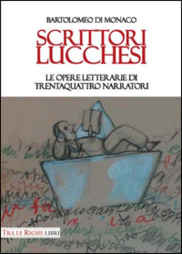 Scrittori lucchesi. Le opere letterarie di trentaquattro narratori - Bartolomeo Di Monaco   Rochesterscifianimecon.com