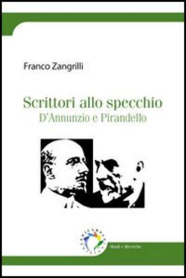 Scrittori allo specchio. D'Annunzio e Pirandello - Franco Zangrilli   Thecosgala.com