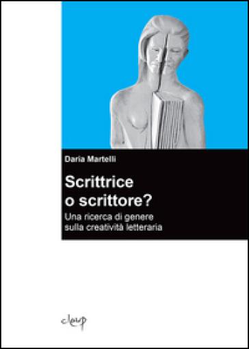 Scrittrice o scrittore? Una ricerca di genere sulla creatività letteraria - Daria Martelli  