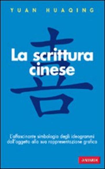 Scrittura cinese (La) - Huaqing Yuan | Rochesterscifianimecon.com