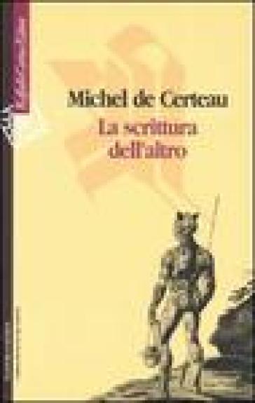 Scrittura dell'altro (La) - Michel De Certeau   Rochesterscifianimecon.com