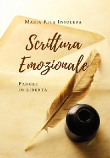 Scrittura emozionale. Parole in libertà - Maria Rita Insolera |