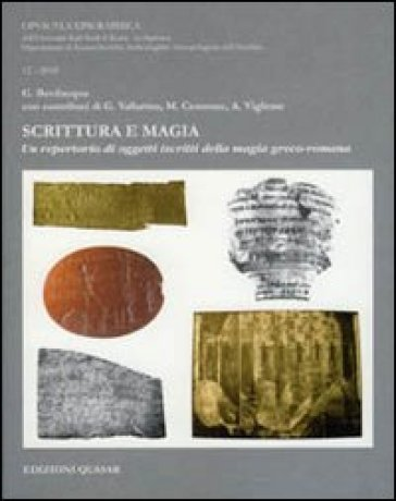 Scrittura e magia. Un repertorio di oggetti iscritti della magia greco-romana - Gabriella Bevilacqua |