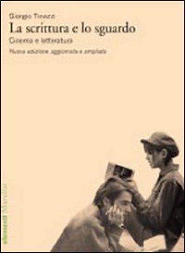 Scrittura e lo sguardo. Cinema e letteratura (La) - Giorgio Tinazzi | Jonathanterrington.com