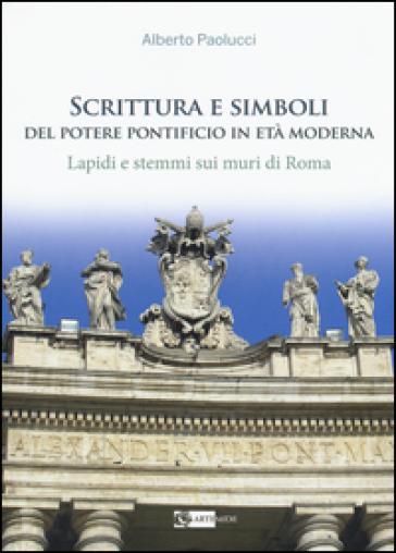 Scrittura e simboli del potere pontificio in eta moderna. Lapidi e stemmi sui muri di Roma. Con DVD - Alberto Paolucci |