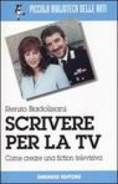 Scrivere per la TV. Come creare una fiction televisiva