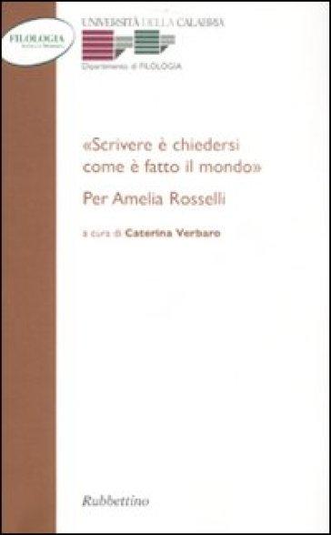 «Scrivere e chiedersi come è fatto il mondo.» Per Amelia Rosselli - C. Verbaro | Rochesterscifianimecon.com