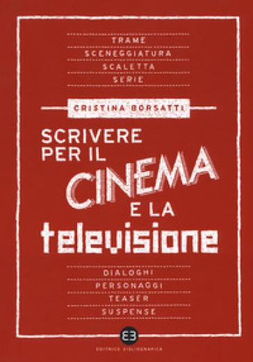 Scrivere per il cinema e la televisione - Cristina Borsatti pdf epub