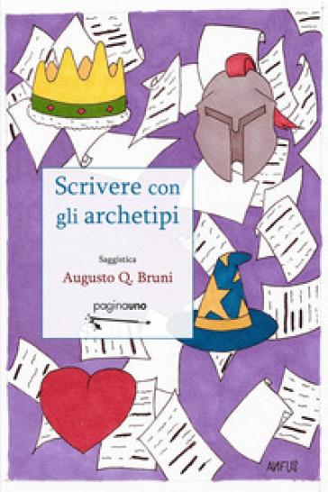 Scrivere con gli archetipi - Augusto Q. Bruni | Rochesterscifianimecon.com