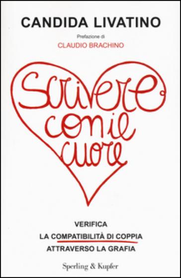 Scrivere con il cuore. Verifica la compatibilità di coppia attraverso la grafia - Candida Livatino | Ericsfund.org