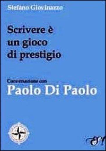 Scrivere è un gioco di prestigio. Conversazione con Paolo Di Paolo - Stefano Giovinazzo |