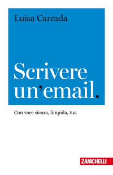 Scrivere un'email. Con voce sicura, limpida, tua - Luisa Carrada | Thecosgala.com