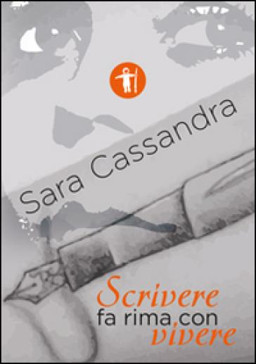Scrivere fa rima con vivere - Sara Cassandra |