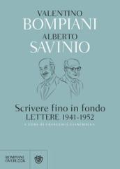 Scrivere fino in fondo. Lettere 1941-1952 - Valentino Bompiani, Alberto Savinio