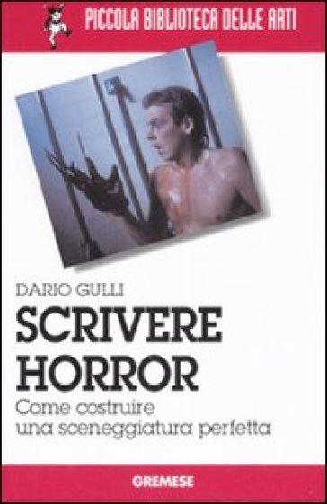 Scrivere horror. Come costruire una sceneggiatura perfetta - Dario M. Gulli | Jonathanterrington.com