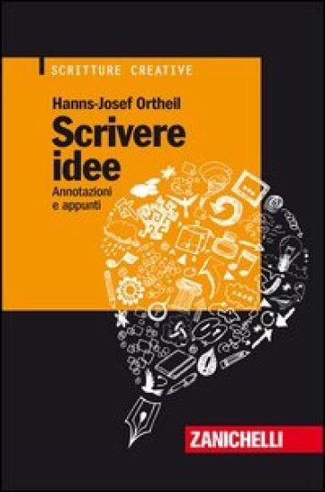 Scrivere idee. Annotazioni e appunti - Hans-Josef Ortheil   Rochesterscifianimecon.com