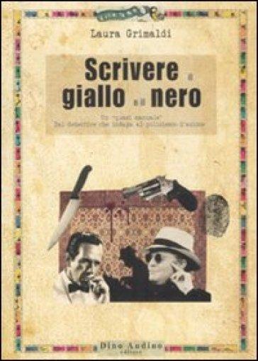 Scrivere il giallo e il nero - Laura Grimaldi  