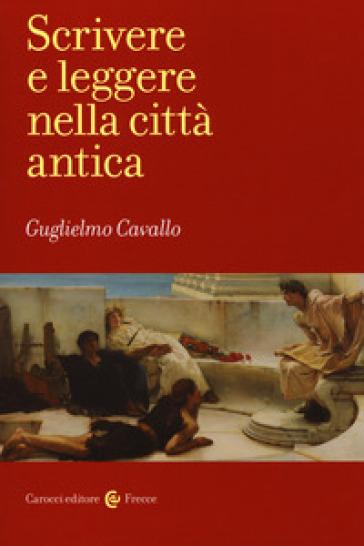 Scrivere e leggere nella città antica - Guglielmo Cavallo pdf epub