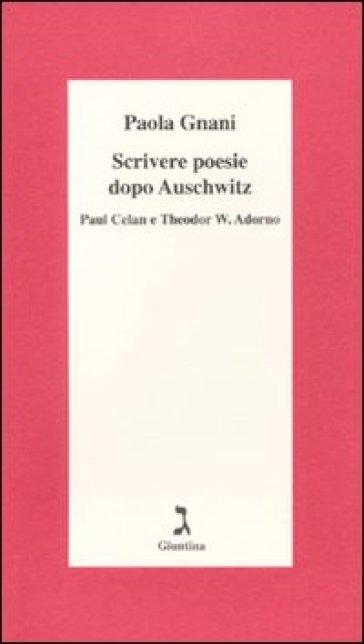 Scrivere poesie dopo Auschwitz. Paul Celan e Theodor W. Adorno - Paola Gnani | Rochesterscifianimecon.com