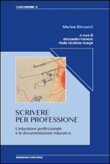 Scrivere per professione. L'educatore professionale e la documentazione educativa - Marina Riccucci |