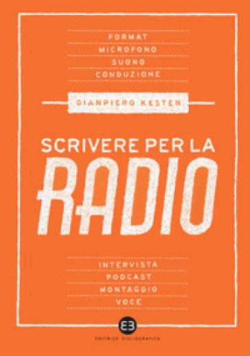 Scrivere per la radio. Intrattenimento e informazione - Gianpiero Kesten | Ericsfund.org