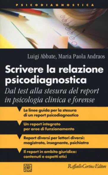 Scrivere la relazione psicodiagnostica. Dal test alla stesura del report in psicologia clinica e forense - Luigi Abbate pdf epub
