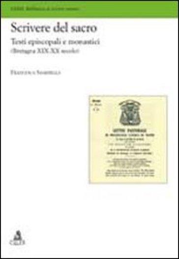 Scrivere del sacro. Testi episcopali e monastici (Bretagna XIX-XX secolo) - Francesca Sabardella  