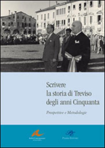 Scrivere la storia di Treviso degli anni Cinquanta. Prospettive e metodologie - I. Sartor |