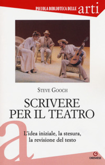 Scrivere per il teatro. L'idea iniziale, la stesura, la revisione del testo