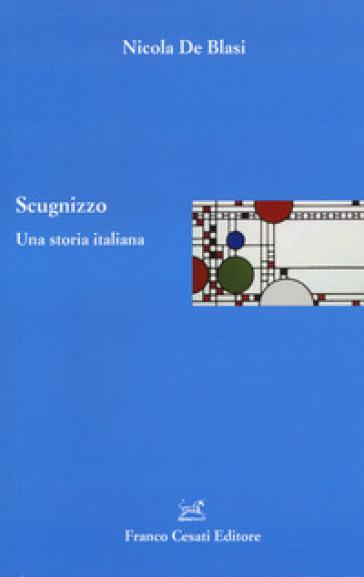 Scugnizzo. Una storia italiana - Nicola De Blasi |