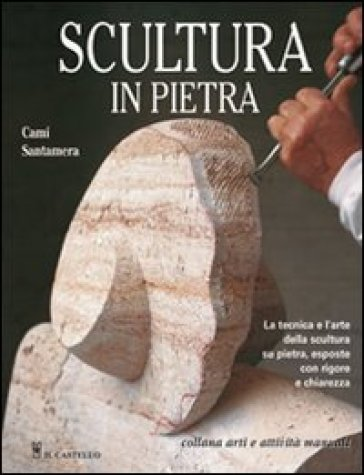 Scultura in pietra. Ediz. illustrata - Cami Santamera  