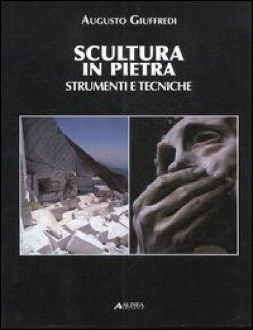 Scultura in pietra. Strumenti e tecniche - Augusto Giuffredi   Rochesterscifianimecon.com