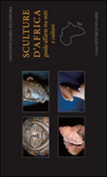 Sculture d'Africa. Guida all'arte tra miti e culture. Ediz. illustrata - Giovanni Incorpora | Rochesterscifianimecon.com