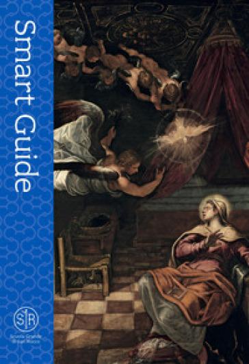 Scuola Grande di San Rocco. Smart guide - Maria Agnese Chiari Moretto Wiel |