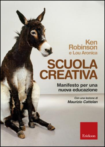 Scuola creativa. Manifesto per una nuova educazione - Ken Robinson |